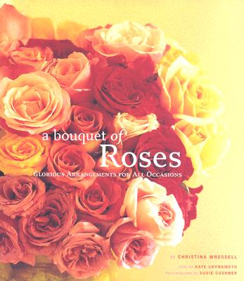 Image for A Bouquet of Roses: Glorious Arrangements for All Occasions