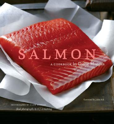 Salmon: A Cookbook, Diane Morgan; John Ash; E. J. Armstrong