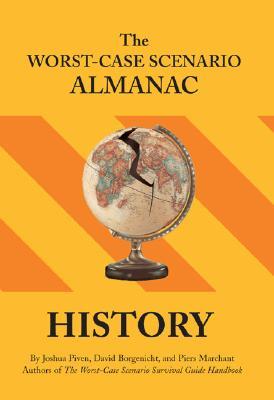 The Worst-Case Scenario Almanac: History, David Borgenicht; Piers Marchant; Joshua Piven; Melissa Wagner