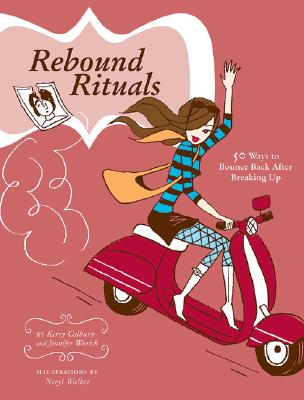 Image for Rebound Rituals: 50 Ways to Bounce Back After Breaking Up