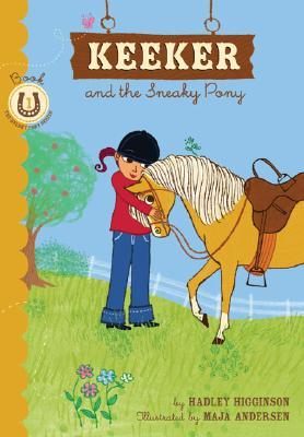 "Keeker and the Sneaky Pony: Book 1 in the Sneaky Pony Series, ""Higgenson, Hadley, Andersen, Maja"""