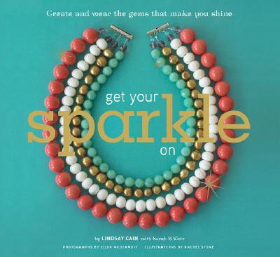 Image for GET YOUR SPARKLE ON : CREATE AND WEAR TH