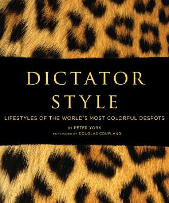 Image for Dictator Style Lifestyles of the World's Most Colorful Despots