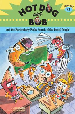 Hot Dog and Bob Adventure 2: and the Particularly Pesky Attack of the Pencil People (Adventure #2) (No. 2), L. Bob Rovetch