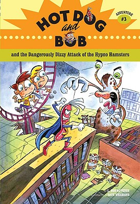 Hot Dog and Bob Adventure 3: and the Dangerously Dizzy Attack of the Hypno Hamsters (No. 3), L. Bob Rovetch