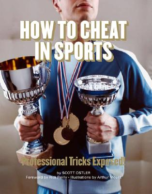 How to Cheat in Sports: Professional Tricks Exposed!, Ostler, Scott