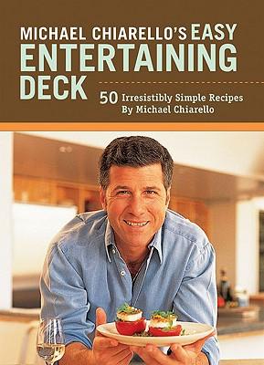 Michael Chiarello's Easy Entertaining Deck: 50 Irresistibly Simple Recipes, Michael Chiarello