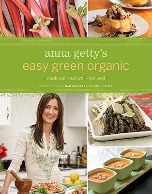 Image for Anna Getty's Easy Green Organic: Cook Well, Eat Well, Live Well