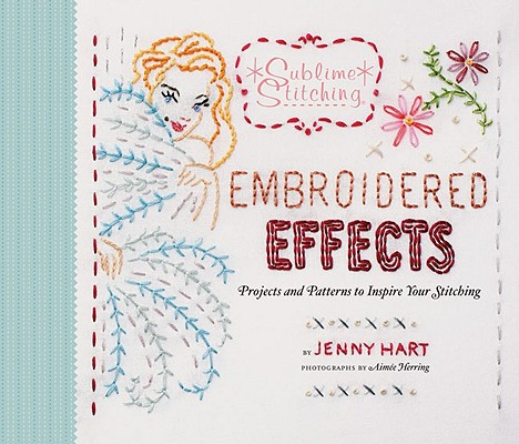 Image for Embroidered Effects: Projects and Patterns to Inspire Your Stitching (Sublime St