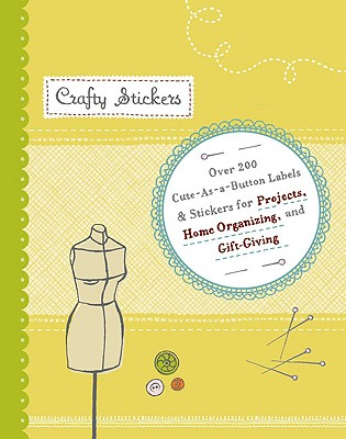 Crafty Stickers: Over 200 Embellishments for Crafty Projects, Home Organizing, and Gift