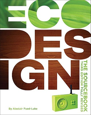 ecoDesign: The Sourcebook: Third Fully Revised Edition, Alastair Fuad-Luke