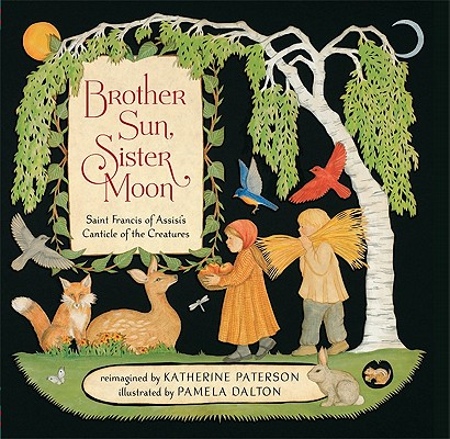 Brother Sun, Sister Moon: Saint Francis of Assisi's Canticle of the Creatures, Paterson, Katherine; Dalton, Pamela (illustrator)