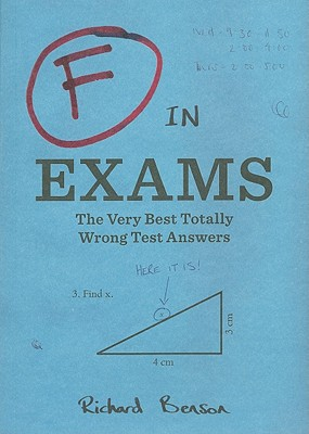 Image for F in Exams: The Very Best Totally Wrong Test Answers
