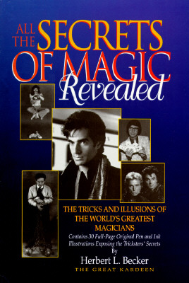 All the Secrets of Magic Revealed: The Tricks and Illusions of the World's Greatest Magicians, Becker, Herbert L.