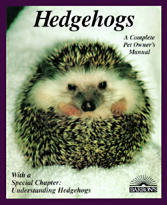 Hedgehogs: How to Take Care of Them and Understand Them (Complete Pet Owner's Manual), Vriends, Matthew M.