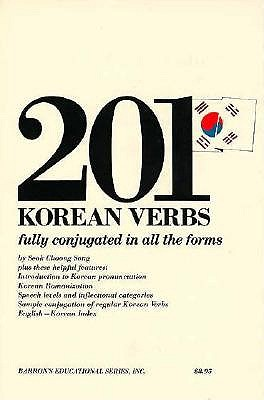Image for 201 Korean Verbs  Fully Conjugated in All The Forms.  Fully Conjugated in All Aspects, Moods, Tenses and Formality Levels