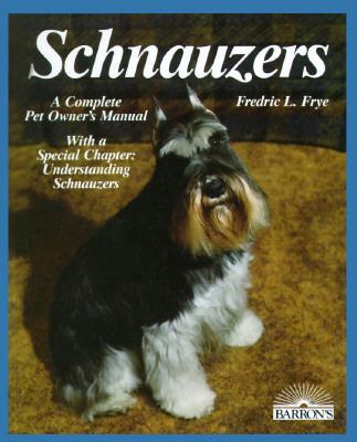 Schnauzers : a Complete Pet Owner's Manual, Frye, Fredrick L.