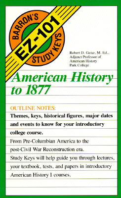 American History to 1877 (Barron's EZ-101 Study Keys), Geise M. Ed., Robert D.