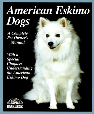 Image for American Eskimo Dogs: Everything about Purchase, Care, Nutrition, Breeding, Behavior, and Training (Barron's Complete Pet Owner's Manuals)