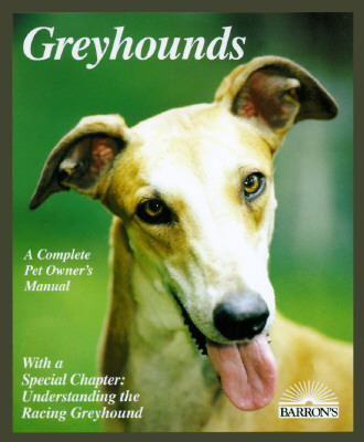 Image for Greyhounds: Everything About Adoption, Purchase, Care, Nutrition, Behavior, and Training (Complete Pet Owner's Manual)