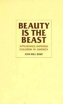 Beauty Is the Beast: Appearance-Impaired Children in America, Beuf, Ann Hill