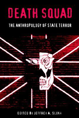 Image for Death Squad: The Anthropology of State Terror (The Ethnography of Political Violence)
