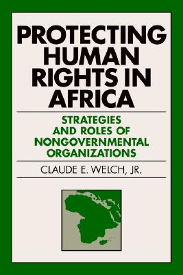 Image for Protecting Human Rights in Africa: Roles and Strategies of Nongovernmental Organizations (Pennsylvania Studies in Human Rights)