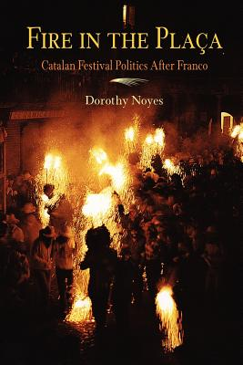 Image for Fire in the Placa: Catalan Festival Politics After Franco