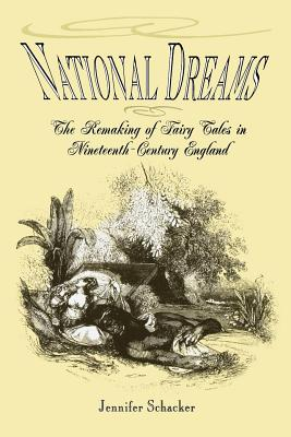 National Dreams: The Remaking of Fairy Tales in Nineteenth-Century England, Schacker, Jennifer