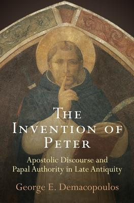 Image for The Invention of Peter: Apostolic Discourse and Papal Authority in Late Antiquity (Divinations: Rereading Late Ancient Religion)