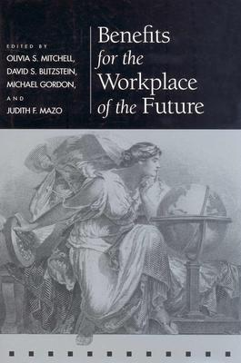 Image for Benefits for the Workplace of the Future (Pension Research Council Publications)
