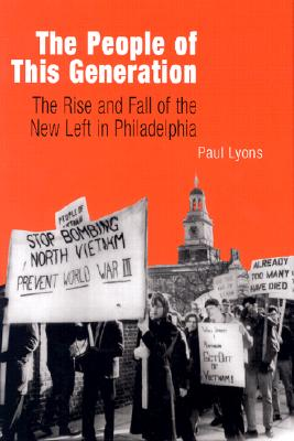 Image for The People of This Generation: The Rise and Fall of the New Left in Philadelphia