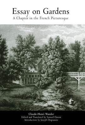 Essay on Gardens: A Chapter in the French Picturesque (Penn Studies in Landscape Architecture), Watelet, Claude-Henri