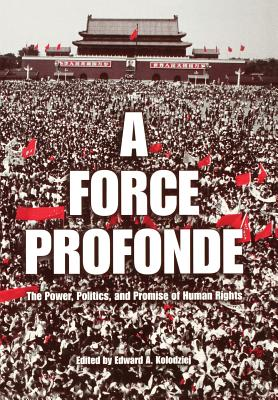 Image for A Force Profonde: The Power, Politics, and Promise of Human Rights (Pennsylvania Studies in Human Rights)