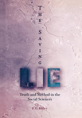 The Saving Lie: Truth and Method in the Social Sciences, Bailey, F. G.