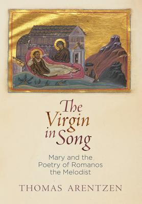 Image for The Virgin in Song: Mary and the Poetry of Romanos the Melodist (Divinations: Rereading Late Ancient Religion)