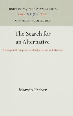 Image for The Search for an Alternative: Philosophical Perspectives of Subjectivism and Marxism
