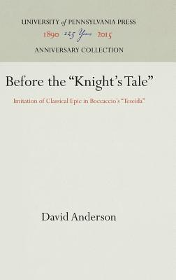 """Image for Before the """"Knight's Tale"""": Imitation of Classical Epic in Boccaccio's """"Teseida"""" (The Middle Ages Series)"""