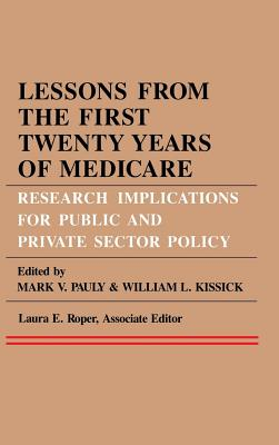 Image for Lessons from the First Twenty Years of Medicare: Research Implications for Public and Private Sector Policy (Series in Health Economics, Health Mana)