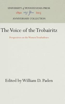 Image for The Voice of the Trobairitz: Perspectives on the Women Troubadours (The Middle Ages Series)