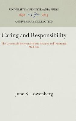 Image for Caring and Responsibility: The Crossroads Between Holistic Practice and Traditional Medicine (Studies in Health, Illness, and Caregiving)