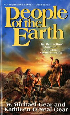 People of the Earth (The First North Americans series, Book 3), Gear, Kathleen O'Neal; Gear, W. Michael