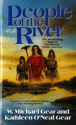 People of the River (The First North Americans series, Book 4), W. MICHAEL GEAR, KATHLEEN O'NEAL GEAR