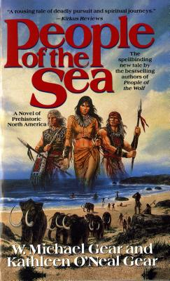 People of the Sea (The First North Americans series, Book 5), W. MICHAEL GEAR, KATHLEEN ONEAL GEAR