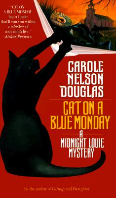 Cat on a Blue Monday: A Midnight Louie Mystery (Midnight Louie Mysteries), CAROLE NELSON DOUGLAS