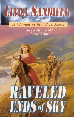 Raveled Ends of Sky (Women of the West Novels (Paperback Forge)), Linda Sandifer