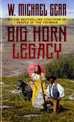 Big Horn Legacy, W. Michael Gear