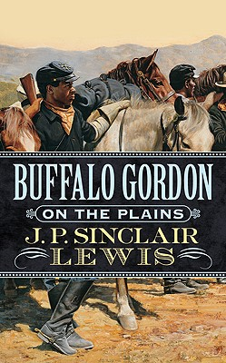 "Buffalo Gordon on The Plains, ""Sinclair, J. P. Lewis"""