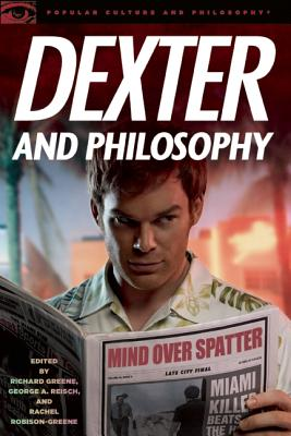 Dexter and Philosophy: Mind over Spatter (Popular Culture & Philosophy)