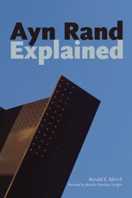 Ayn Rand Explained: From Tyranny to Tea Party (Ideas Explained), Ronald E. Merrill; Marsha Familaro Enright